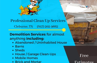 Professional Clean Up Services - Cleburne, TX. House demolitions, demolition permits, city demolition clean up or removal. We remove and dispose of all kinds of trash, waste, and garbage.